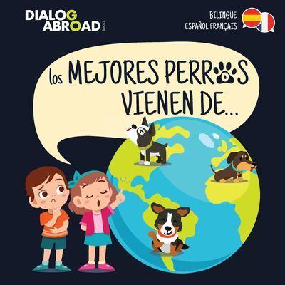 Los mejores perros vienen de... (Bilingue Espanol-Francais): Una busqueda global para encontrar a la raza de perro perfecta by Dialog Abroad Books