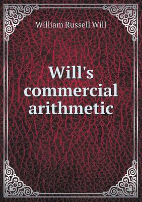 Will's Commercial Arithmetic by William Russell Will