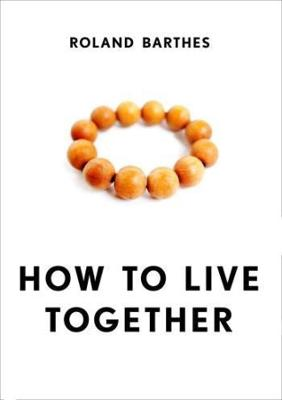 How to Live Together: Novelistic Simulations of Some Everyday Spaces by Roland Barthes
