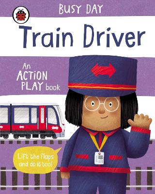 Busy Day: Train Driver: An action play book book