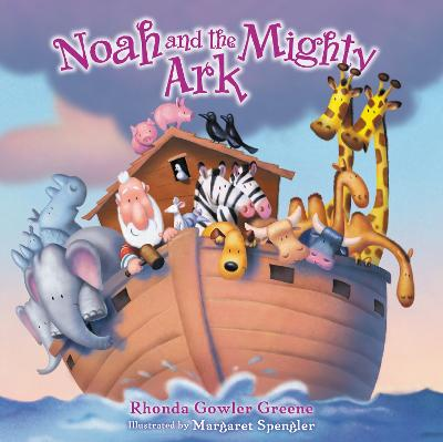 Noah and the Mighty Ark by Rhonda Gowler Greene