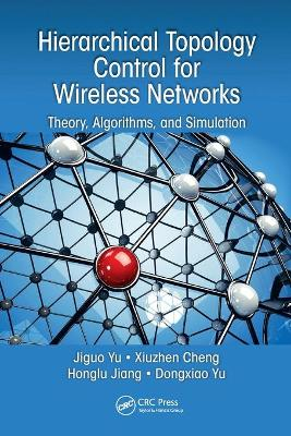 Hierarchical Topology Control for Wireless Networks: Theory, Algorithms, and Simulation by Jiguo Yu