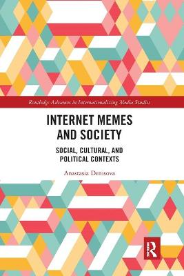 Internet Memes and Society: Social, Cultural, and Political Contexts by Anastasia Denisova