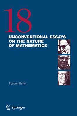 18 Unconventional Essays on the Nature of Mathematics by Reuben Hersh