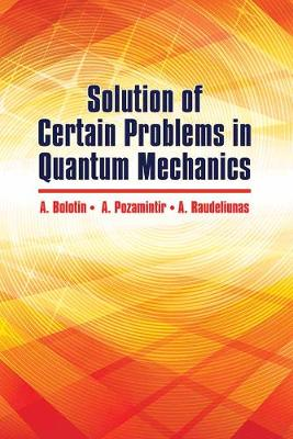 Solution of Certain Problems in Quantum Mechanics by A. Bolotin