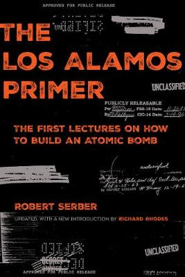 The Los Alamos Primer: The First Lectures on How to Build an Atomic Bomb, Updated with a New Introduction by Richard Rhodes by Robert Serber