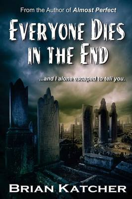 Everyone Dies in the End by Brian Katcher