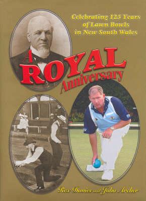 A Royal Anniversary: 125th Birthday of the Royal NSW Bowling Association by Rex Davies
