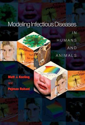 Modeling Infectious Diseases in Humans and Animals by Matt J. Keeling