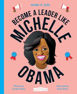 Work It, Girl: Michelle Obama: Become a leader like by Caroline Moss