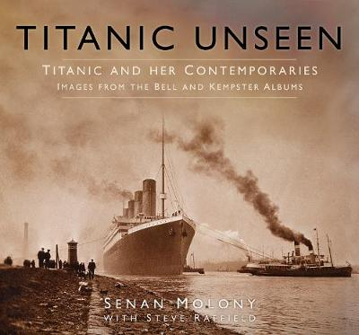 Titanic Unseen by Senan Molony