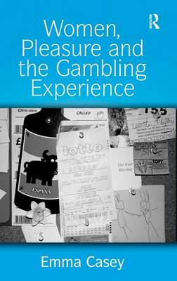 Women, Pleasure and the Gambling Experience by Emma Casey