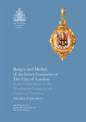 Badges and Medals of the Livery Companies of the City of London by Keith Hinde