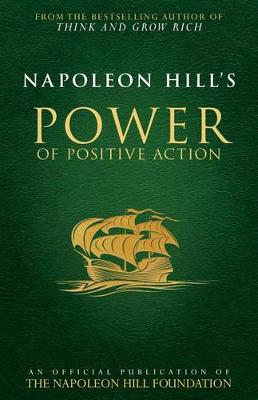 Napoleon Hill's Power of Positive Action by Napoleon Hill