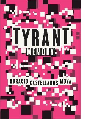 Tyrant Memory by Horacio Castellanos Moya