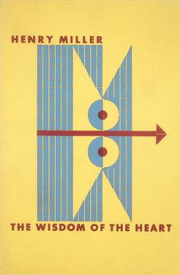 Wisdom of the Heart by Henry Miller