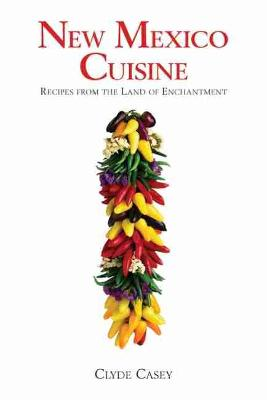 New Mexico Cuisine by Clyde W. Casey
