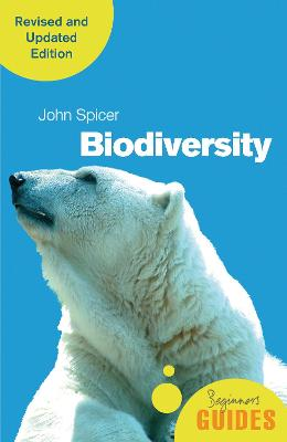 Biodiversity: A Beginner's Guide (revised and updated edition) by John Spicer