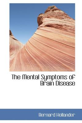 The Mental Symptoms of Brain Disease by Bernard Hollander