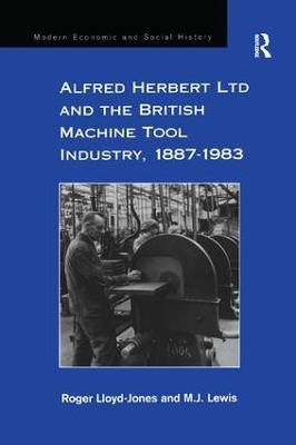 Alfred Herbert Ltd and the British Machine Tool Industry, 1887-1983 book