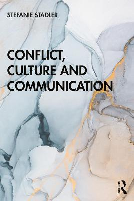 Conflict, Culture and Communication by Stefanie Stadler
