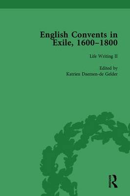 The English Convents in Exile, 1600-1800, Part II, vol 4 by James E. Kelly