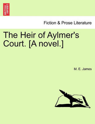 The Heir of Aylmer's Court. [A Novel.] by M E James
