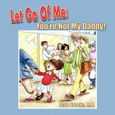 Let Go of Me! You're Not My Daddy! by Joae Brooks