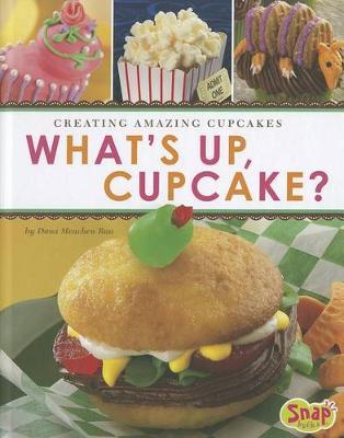 What's Up, Cupcake? by Dana Meachen Rau