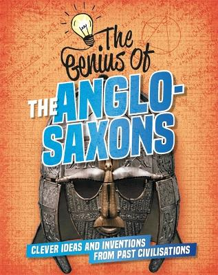 The Genius of: The Anglo-Saxons: Clever Ideas and Inventions from Past Civilisations by Izzi Howell