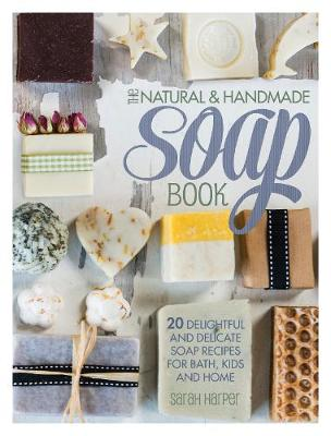 The Natural and Handmade Soap Book by Sarah Harper