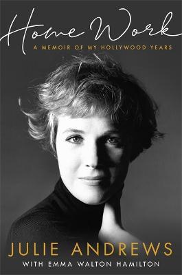 Home Work: A Memoir of My Hollywood Years by Julie Andrews