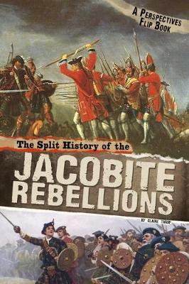 The Split History of the Jacobite Rebellions: A Perspectives Flip Book by Claire Throp
