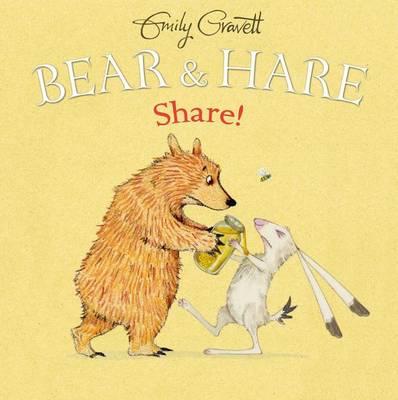 Bear & Hare: Share! by Emily Gravett