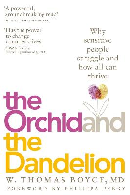 The Orchid and the Dandelion: Why Sensitive People Struggle and How All Can Thrive by W. Thomas Boyce