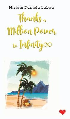 Thanks a Million Power to Infinity by Miriam Daniela Labaa