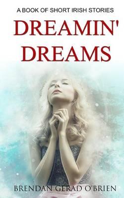 Dreamin' Dreams by MR Brendan Gerad O'Brien