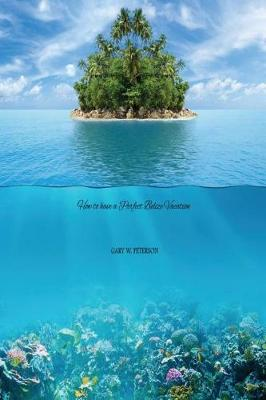 How to Have a Perfect Belize Vacation by Gary W Peterson