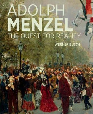 Adolf Menzel - A Quest for Reality by Werner Busch