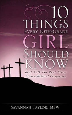 10 Things Every 10th-Grade Girl Should Know by Msw Savannah Taylor