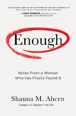 Enough: How One Woman Moved from Silence to Rage to Finding Her Voice by Shauna M. Ahern