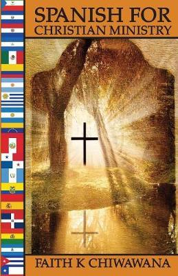 Spanish for Christian Ministry by Faith Chiwawana