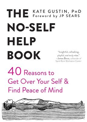 The No-Self Help Book: Forty Reasons to Get Over Your Self and Find Peace of Mind by Kate Gustin