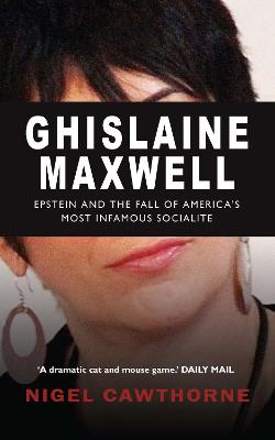 Ghislaine Maxwell: The Fall of World's Most Notorious Socialite by Nigel Cawthorne