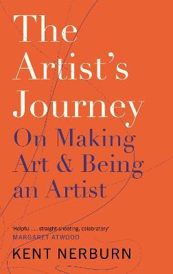 The Artist's Journey: On Making Art & Being an Artist by Kent Nerburn