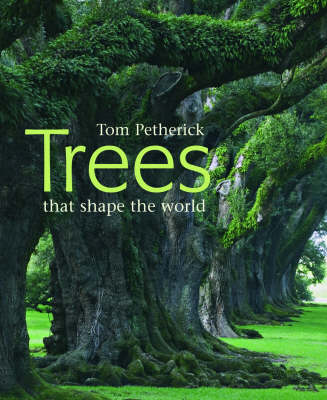 Trees That Shape the World by Tom Petherick