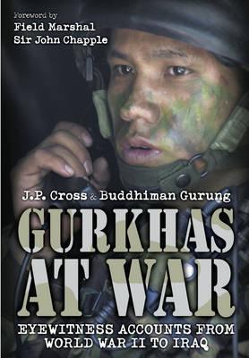 Gurkhas at War by J. P. Cross