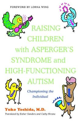 Raising Children with Asperger's Syndrome and High-functioning Autism by Yuko Yoshida