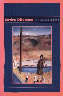 Entire Dilemma by Michael Burkard