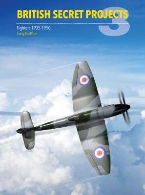 British Secret Projects 3: Fighters 1935-1950 by Tony Buttler